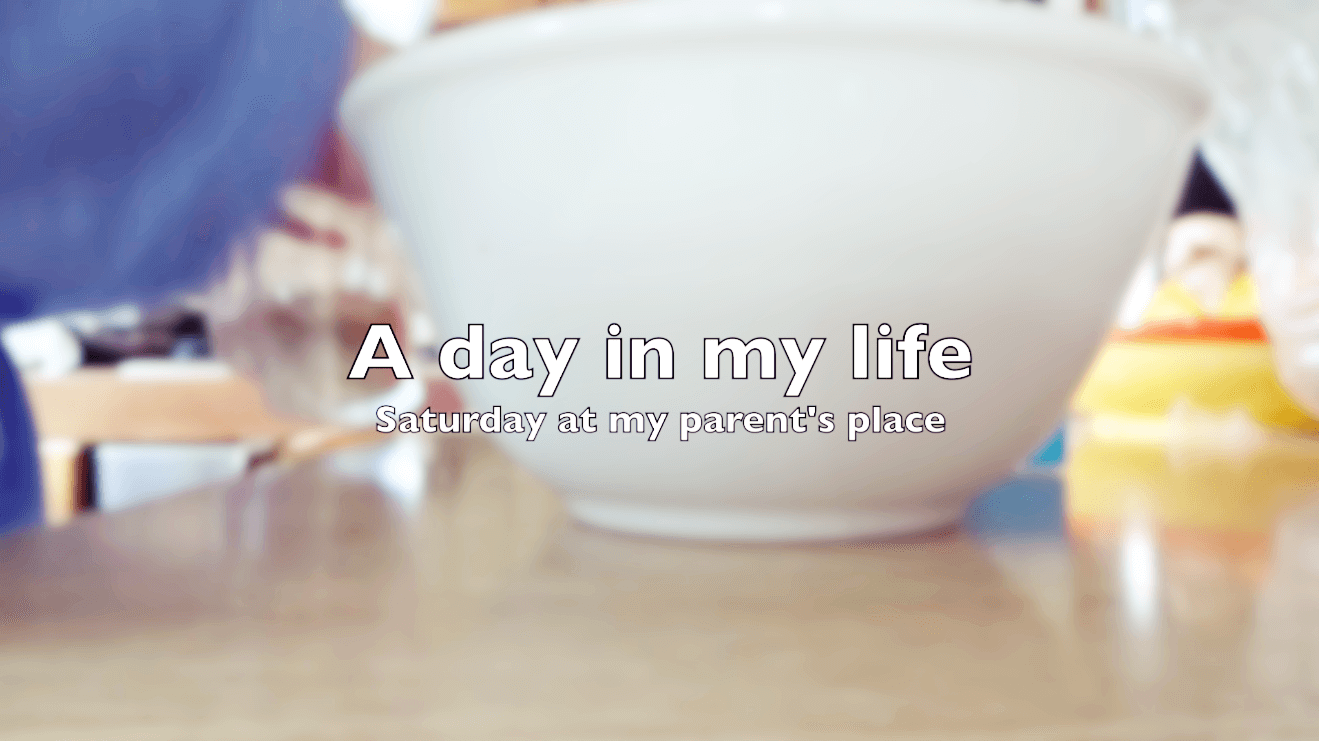 A day in my life: Saturday at my parents' place